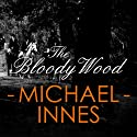 The Bloody Wood: An Appleby Mystery, Book 21 Audiobook by Michael Innes Narrated by Matt Addis
