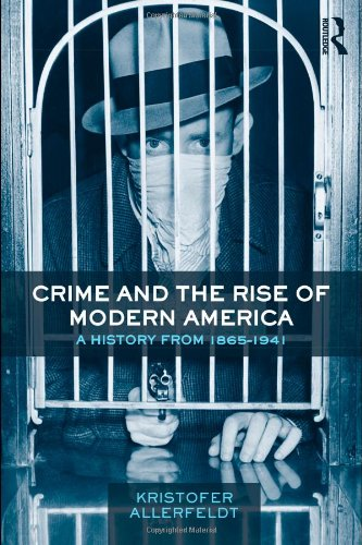 Crime and the Rise of Modern America: A History from 1865-1941