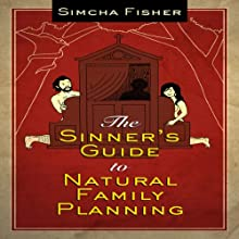 The Sinner's Guide to Natural Family Planning Audiobook by Simcha Fisher Narrated by Simcha Fisher