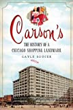 img - for Carson's:: The History of a Chicago Shopping Landmark book / textbook / text book