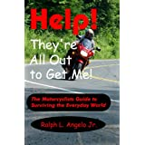 Help! They're all out to get me!: The Motorcyclists guide to surviving the everyday world. ~ Ralph L. Angelo Jr.