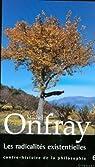 Les radicalités existentielles Tome 6 (essai français) par Onfray