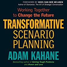 Transformative Scenario Planning: Working Together to Change the Future | Livre audio Auteur(s) : Adam Kahane Narrateur(s) : Kevin Pierce
