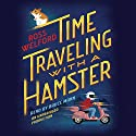 Time Traveling with a Hamster Audiobook by Ross Welford Narrated by Bruce Mann