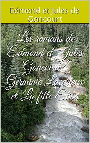 Edmond et Jules de Goncourt - Les romans de Edmond et Jules Goncourt/ Germinie Lacerteux et La fille Elisa (French Edition)