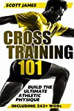 Cross Training 101: Build the Ultimate Athletic Physique
