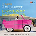 NPR More Funniest Driveway Moments: Radio Stories that Won't Let You Go Radio/TV Program by  NPR Narrated by Robert Krulwich