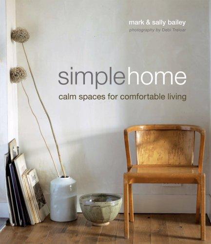 Simple Home: Calm Spaces for Comfortable Living, Mark Bailey, Sally Bailey