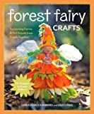 Lenka Vodicka-Paredes Forest Fairy Crafts: Enchanting Fairies & Felt Friends from Simple Supplies
