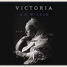 Victoria: A Life (       UNABRIDGED) by A. N. Wilson Narrated by Clive Chafer