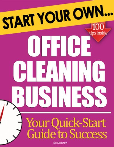 Start Your Own Office Cleaning Business: Step-By-Step Tips to Boost Your Cleaning Business Success