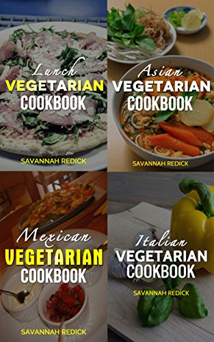 Vegetarian Cookbook Series: Four Best Selling Cookbooks In One With Tasty Recipes You Can Make At Home (Italian, Lunch, Asian, Mexican) (1) by Savannah Redick