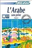echange, troc Assimil - Collection Sans Peine - L'Arabe sans peine, tome 2 (1 livre + coffret de 3 cassettes)