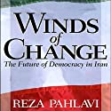 Winds of Change: The Future of Democracy in Iran (       UNABRIDGED) by Reza Pahlavi Narrated by Mark Ashby