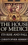 The House of Medici: Its Rise and Fall (0688053394) by Hibbert, Christopher