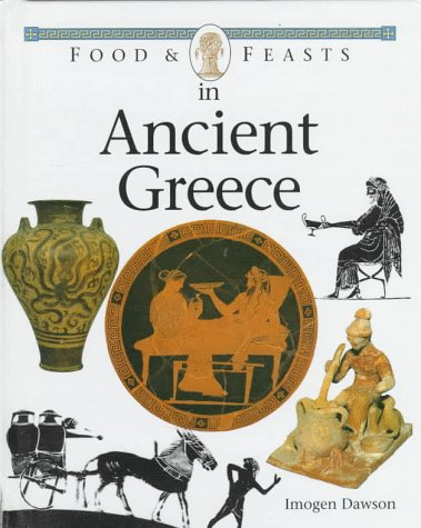 Food and Feasts in Ancient Greece (Food & feasts)