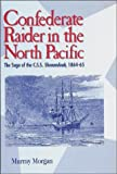 img - for Confederate Raider in the North Pacific: The Saga of the C.S.S. Shenandoah, 1864-65 (Washington State University Press Reprint) book / textbook / text book