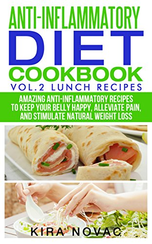 Anti-Inflammatory Diet Cookbook: Vol 2. Lunch Recipes: Amazing Anti-Inflammatory Recipes to Keep Your Belly Happy, Alleviate Pain and Stimulate Natural ... Diet, Anti Inflammatory Recipes) by Kira Novac