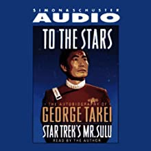 To The Stars: The Autobiography of Star Trek's Mr. Sulu (       ABRIDGED) by George Takei Narrated by George Takei
