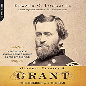General Ulysses S. Grant: The Soldier and the Man | [Edward G. Longacre]
