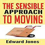 The Sensible Approach to Moving: Learn How to Make a Home Move Easy and Painless!   Edward Jones