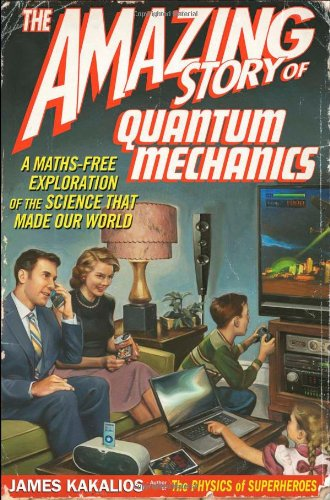 The Amazing Story of Quantum Mechanics: A Maths Free Exploration of the Science That Made Our World