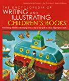 img - for The Encyclopedia of Writing and Illustrating Children's Books: From creating characters to developing stories, a step-by-step guide to making magical picture books book / textbook / text book