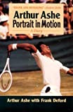 Arthur Ashe: Portrait in Motion (0786700505) by Ashe, Arthur
