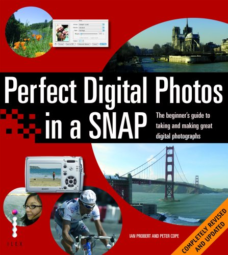 Perfect Digital Photos in a Snap!: The Beginner's Guide to Taking and Making Great Digital Photographs