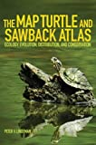 The Map Turtle and Sawback Atlas: Ecology, Evolution, Distribution, and Conservation (Animal Natural History Series)