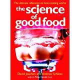 The Science of Good Food: The Ultimate Reference on How Cooking Works ~ David Joachim