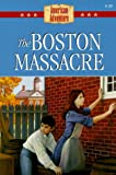 The Boston Massacre (American Adventure (Barbour)) (1577481577) by Miller, Susan Martins