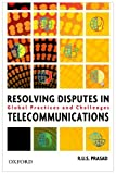 Resolving Disputes in Telecommunications Global Practices and Challenges