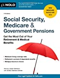 Social Security, Medicare & Government Pensions: Get the Most Out of Your Retirement & Medical Benefits