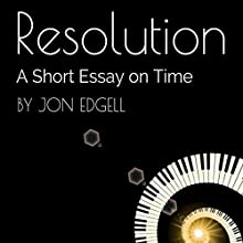 Resolution: A Short Essay on Time (       UNABRIDGED) by Jon Edgell Narrated by Saethon Williams
