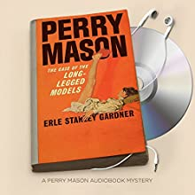 The Case of the Long-Legged Models: Perry Mason Series, Book 56 Audiobook by Erle Stanley Gardner Narrated by Alexander Cendese
