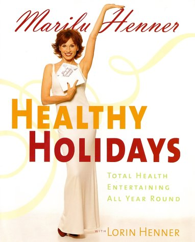 Healthy Holidays: Total Health Entertaining All Year Round, MARILU HENNER