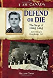 I Am Canada: Defend or Die: The Siege of Hong Kong, Jack Finnigan, Hong Kong, 1941