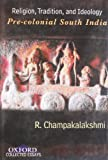 img - for Religion, Tradition, and Ideology: Pre-colonial South India (Oxford Collected Essays) 1st edition by Champakalakshmi, R (2011) Hardcover book / textbook / text book