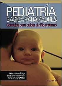 Pediatría básica para padres: Consejos para cuidar al niño enfermo