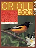 Stokes Oriole Book: The Complete Guide to Attracting, Identifying and Enjoying Orioles (0316816949) by Donald Stokes