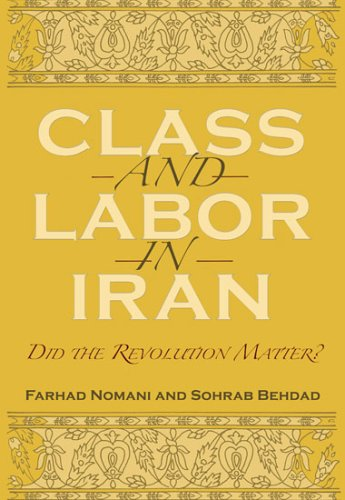 Class And Labor in Iran: Did the Revolution Matter? (Modern Intellectual and Political History of the Middle East)