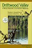 Driftwood Valley: A Woman Naturalist in the Northern Wilderness (Northwest Reprints Series)