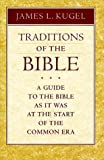 Traditions of the Bible: A Guide to the Bible As It Was at the Start of the Common Era (0674791517) by James L. Kugel