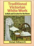 img - for Traditional Victorian White Work: To Knit and Crochet for the Home book / textbook / text book