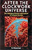 img - for After the Clockwork Universe by Goerner, S. J., Goerner, Sally J. (2001) Paperback book / textbook / text book