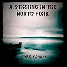 A Stirring in the North Fork Audiobook by Mark Torres Narrated by John McLain