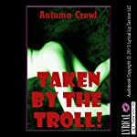 Taken by the Troll: A Rough First Anal Sex Monster Sex Story | Autumn Crowl