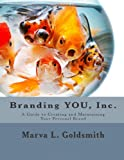 Branding YOU, Incorporated: A Guide to Creating and Maintaining Your Personal Brand