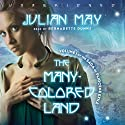 The Many-Colored Land: Volume 1 of the Saga of Pliocene Exile Audiobook by Julian May Narrated by Bernadette Dunne